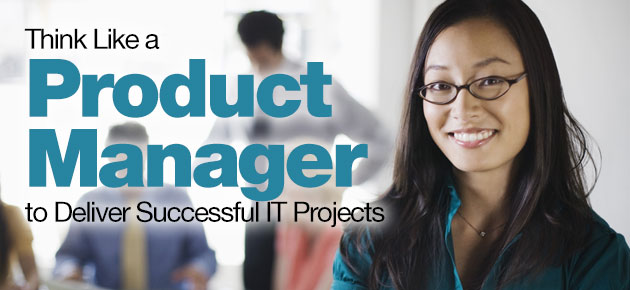 Photo of Think Like a Product Manager to Deliver Successful IT Projects
