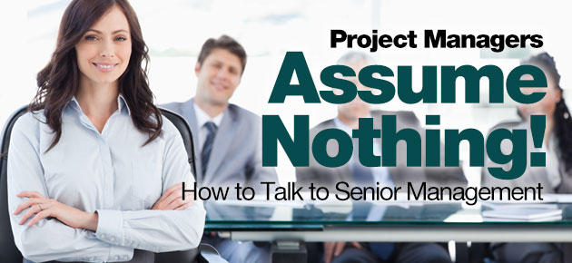 Photo of Project Managers Assume Nothing!: How to Talk to Senior Management
