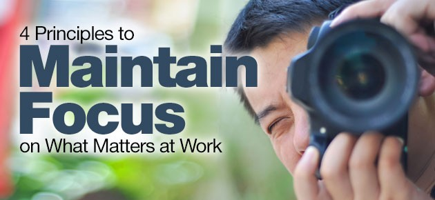 Photo of 4 Principles to Maintain Focus on What Matters at Work