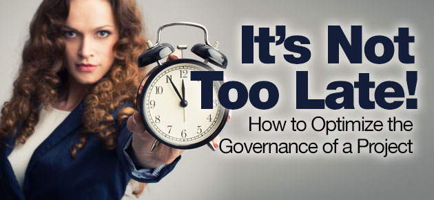 Photo of It's Not Too Late! How to Optimize the Governance of a Project