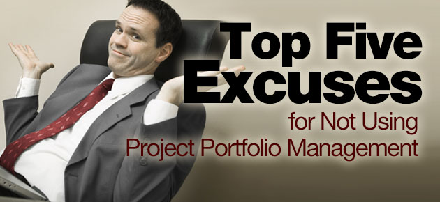Photo of Top 5 Excuses for Not Using Project Portfolio Management