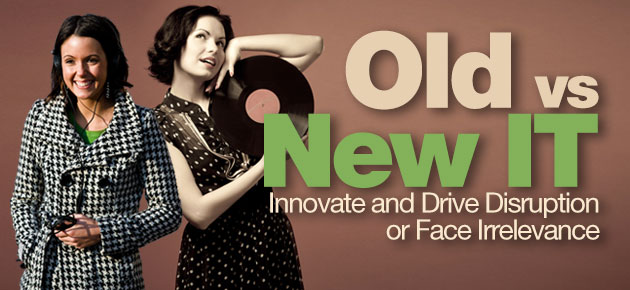 Technology Management Image: Old Vs. New IT: Innovate And Drive Disruption Or Face